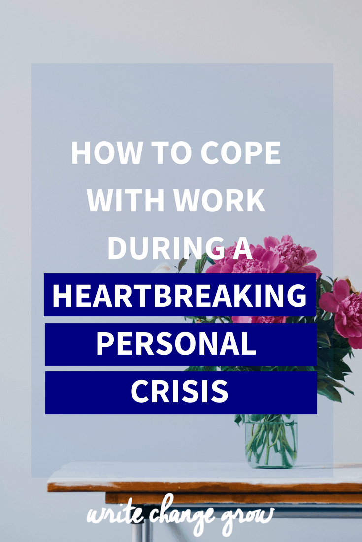 How to Cope with Work During a Heartbreaking Personal Crisis