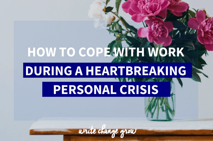 Love, Loss and Ten Ways to Cope with Work During a Heartbreaking Personal Crisis
