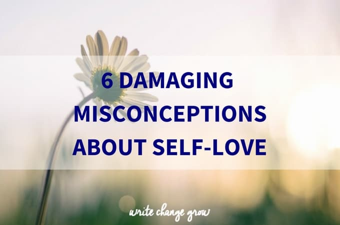 6 Damaging Misconceptions about Self Love