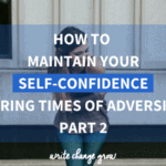 When times get tough, our self-confidence can take a hit. Read how to maintain your self-confidence during times of adversity.