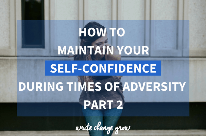 How to Maintain Your Self-Confidence During Times of Adversity Part 2
