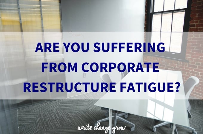 Are You Suffering From Corporate Restructure Fatigue?