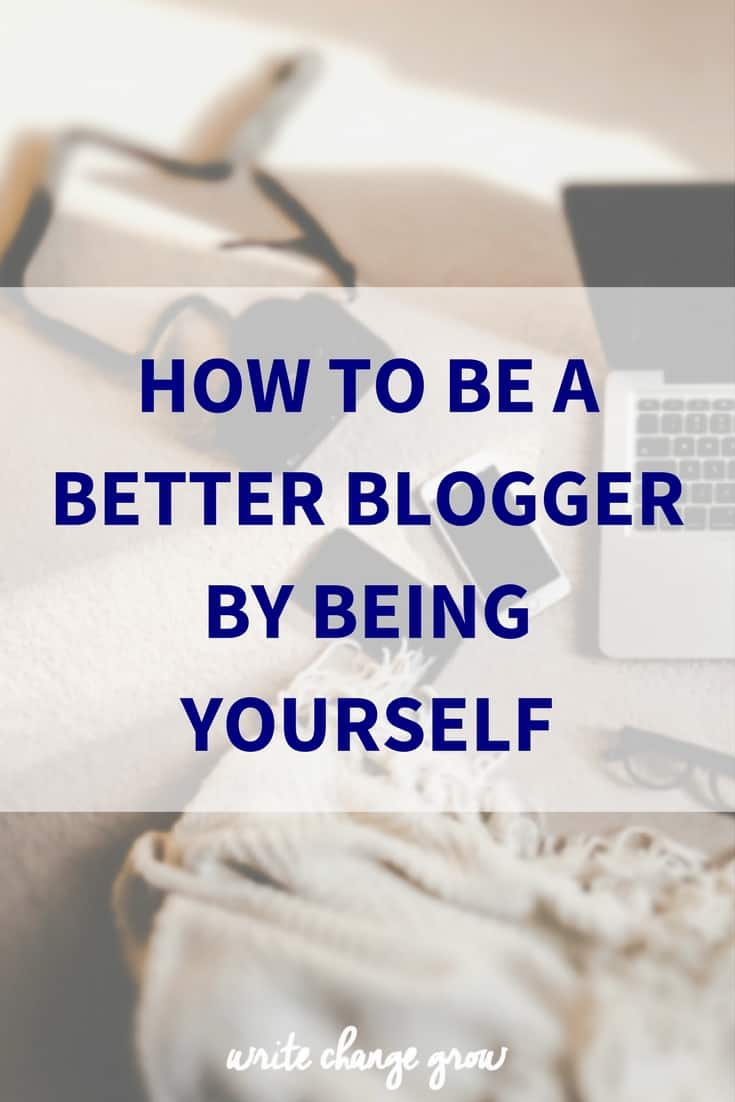 Want to be a better blogger? Be yourself!