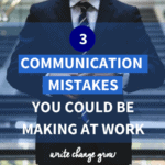 Be professional and protect your reputation by avoiding these 3 communication mistakes in the workplace. Read 3 Communication Mistakes you could be making at work.