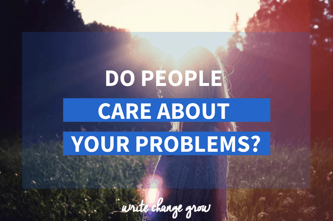 Do People Care About Your Problems?