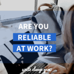 Being reliable at work is important for your career. Read the post Are You Reliable at Work to find out more.