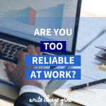 Do you sometimes feel that you are too reliable at work and that you are being taken for granted? Read my post - Are You Too Reliable at Work?