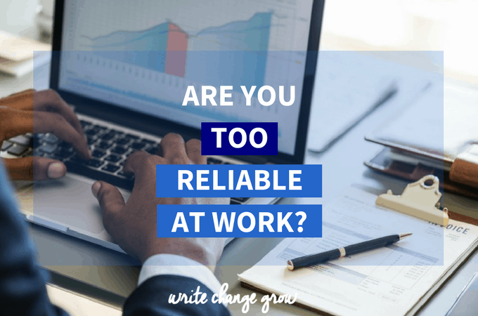 Are You Too Reliable at Work?
