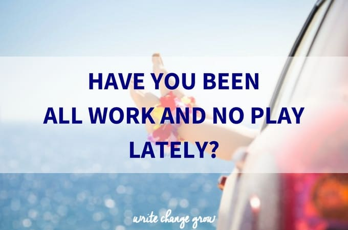 Have You Been All Work and No Play Lately?