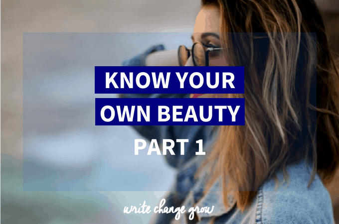 Know Your Own Beauty Part 1
