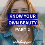 It's time to stop being so hard on yourself and appreciate your beauty. Read Know Your Own Beauty Part 2