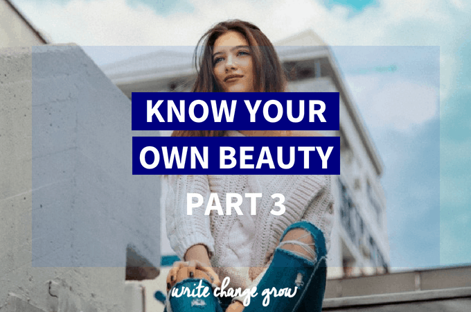 Know Your Own Beauty Part 3
