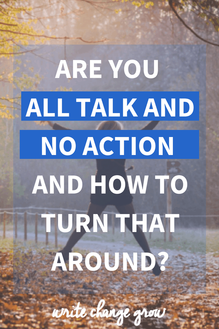 Are you all talk and no action? Read the post to find out how to turn that around and take action.