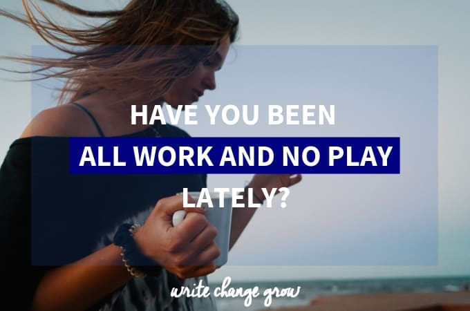 Have you been all work and no play lately? Then it's definitely time to put fun and play back on the menu.