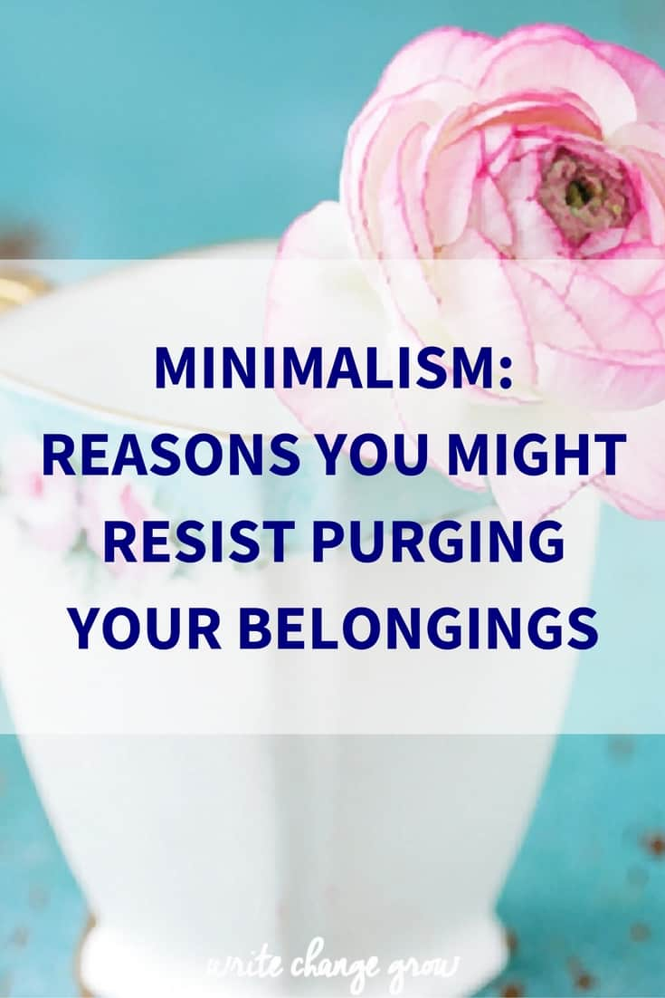 The main reasons you might resist clearing your clutter and belongings.