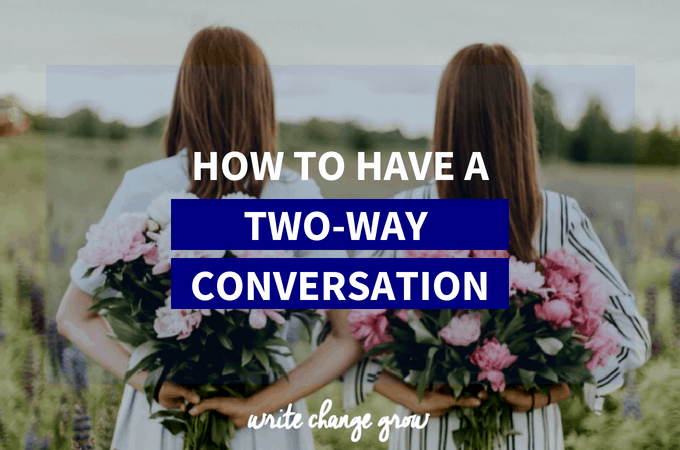 Want to have better conversations? Read How to Have a Two-Way Conversation.