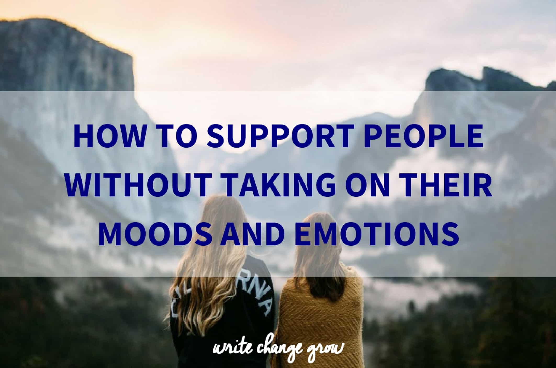 How to Support People Without Taking on Their Moods and Emotions