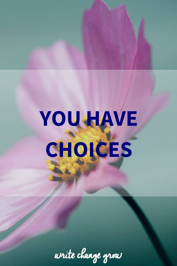 You have choices. Some hard, some easy, many we do without even thinking.