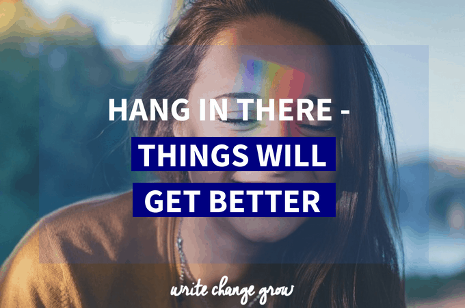 Hang in There – Things Will Get Better