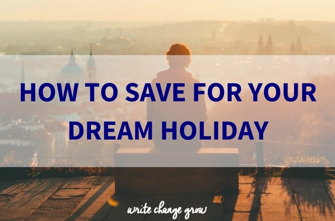 How to Save for Your Dream Holiday