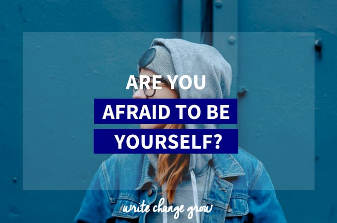 Are You Afraid To Be Yourself?