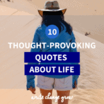 Love a good thought-provoking quote? Read 10 Thought-Provoking Quotes about Life.