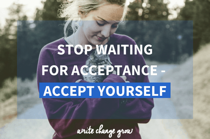 Stop Waiting for Acceptance – Accept Yourself