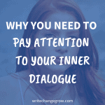 Your self-talk is really important. Learn why you need to pay attention to your inner dialogue.