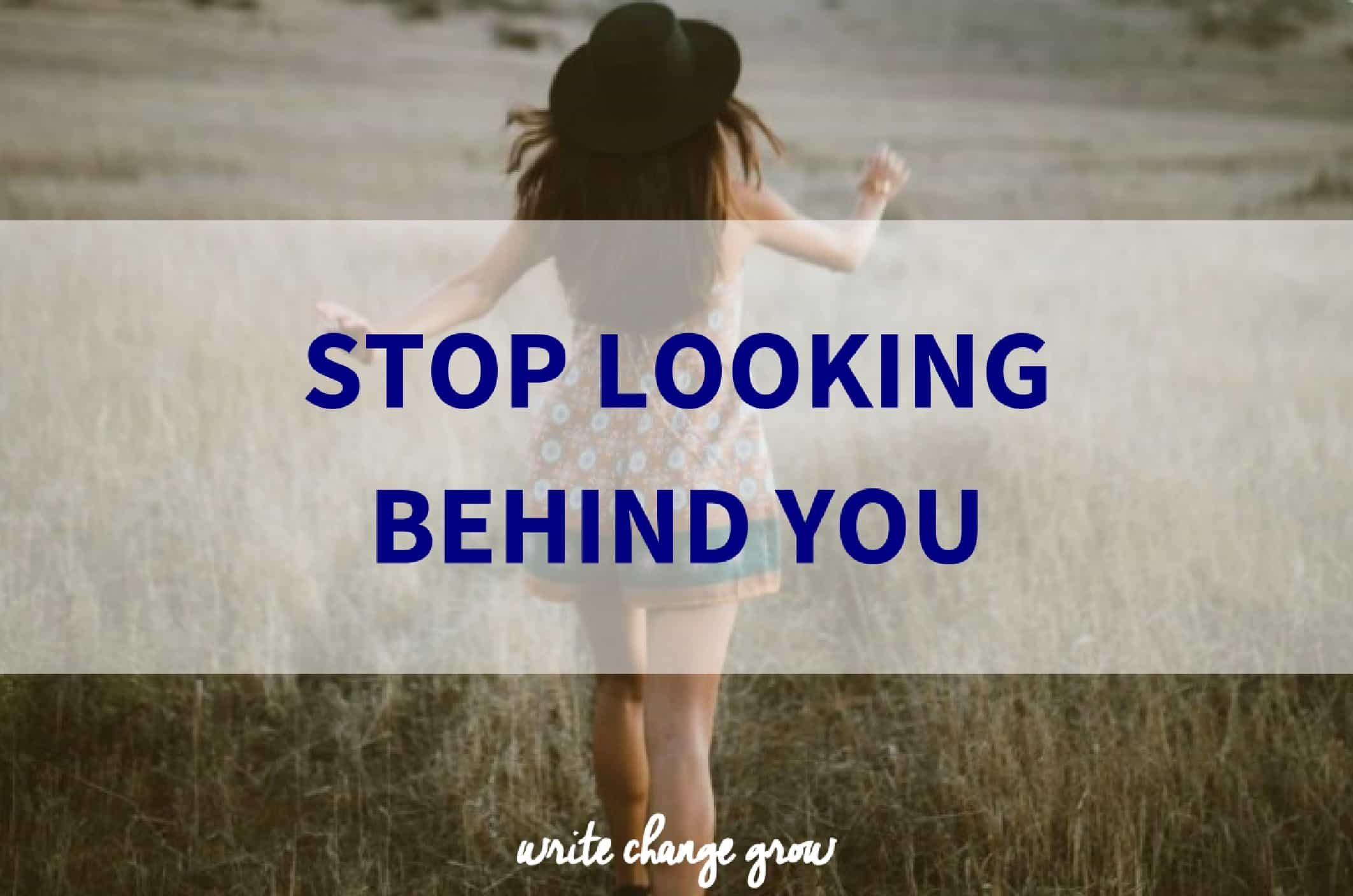 Let go of the past, stop looking behind you and move your life forward.
