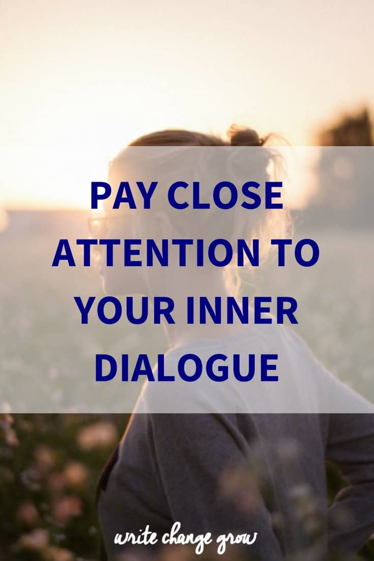 Why you need to pay close attention to your inner dialogue.