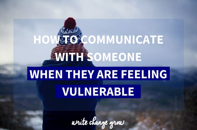 How to Communicate with Someone When They are Feeling Vulnerable