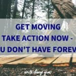 Get moving, stop procrastinating and take action NOW