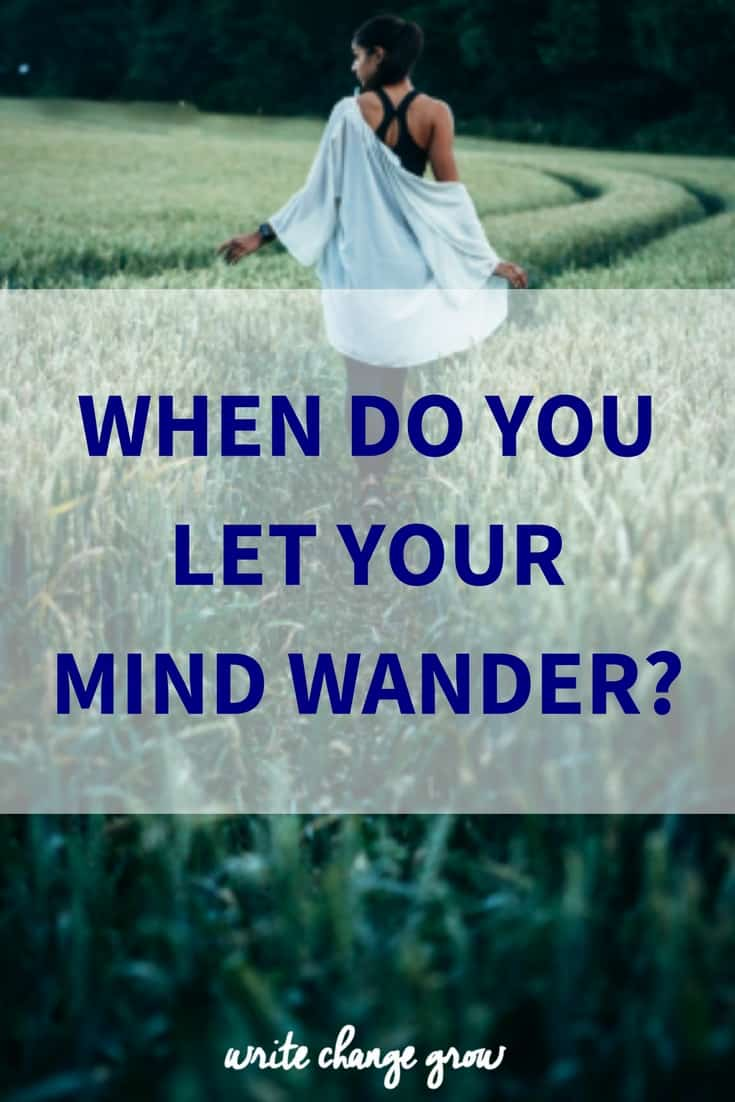 When do you let your mind wander? When is your mind most likely to wander into negative thinking?
