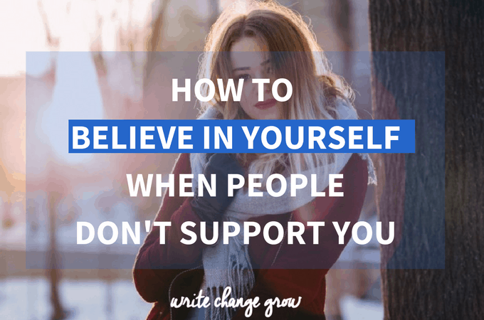 How to Believe in Yourself When People Don't Support You