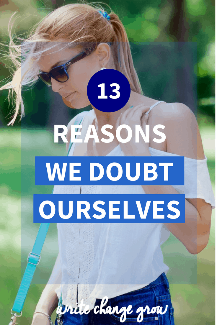 There are common reasons that we doubt ourselves. Once you work out the reason you can then work on fixing the problem. Read 13 Reasons We Doubt Ourselves.