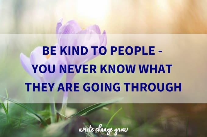 Be Kind to People - You Never Know What They Are Going Through