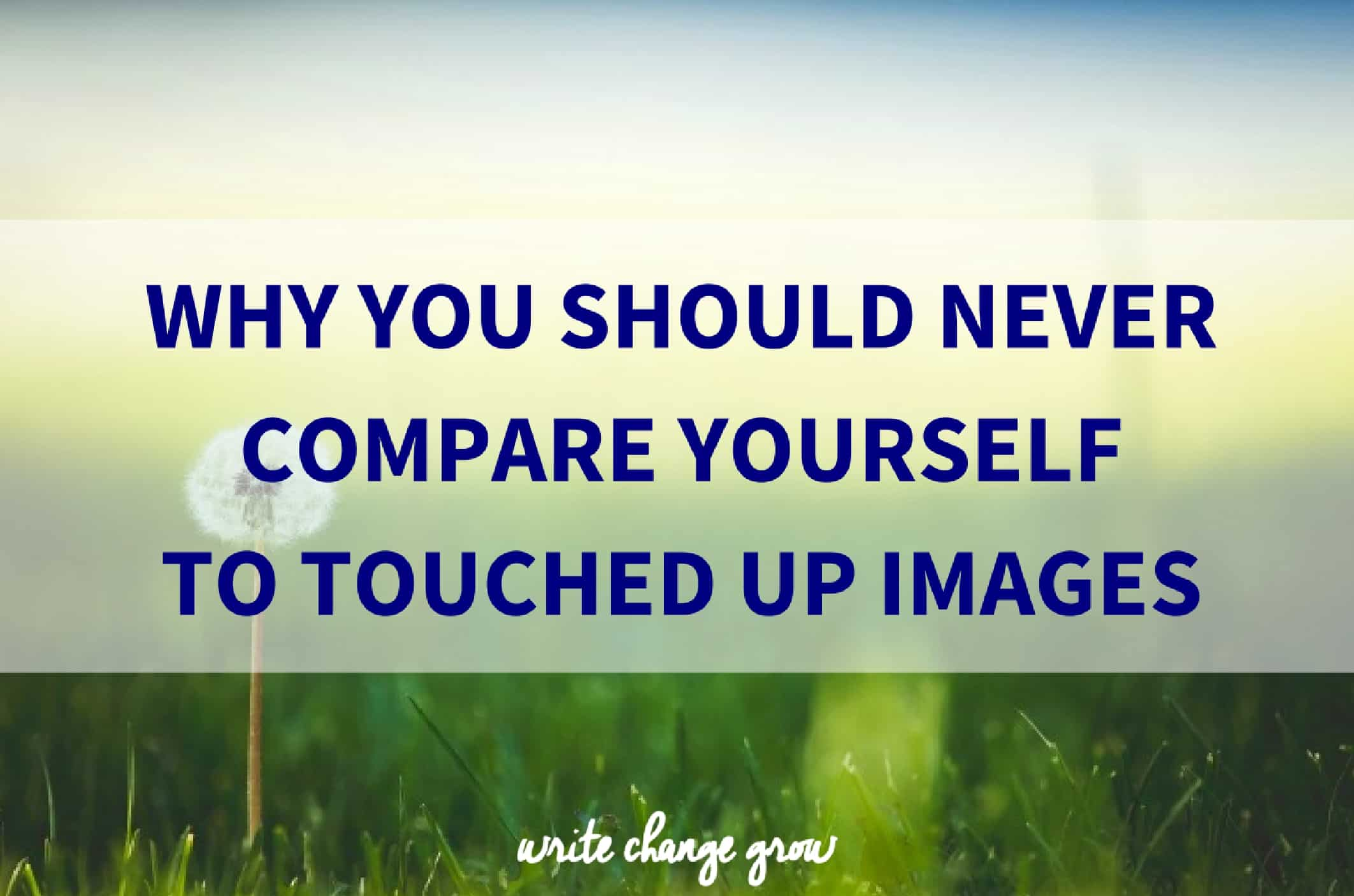 Why You Should Never Compare Yourself to Touched Up Images