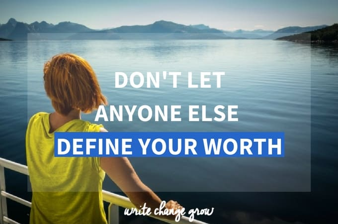 Don't Let Anyone Else Define Your Worth