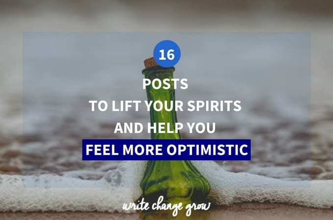 16 Posts to Lift Your Spirits and Help You Feel More Optimistic during dark times.