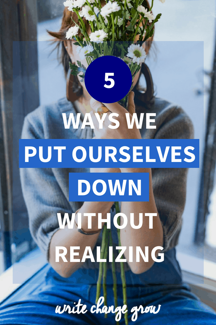 Sometimes we put ourselves down and devalue ourselves without even realizing. It's might be subtle but it can still affect the way we feel about ourselves. Read 5 ways we put ourselves down without realizing.