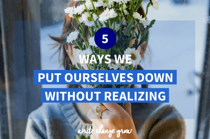 5 Ways We Put Ourselves Down Without Realizing