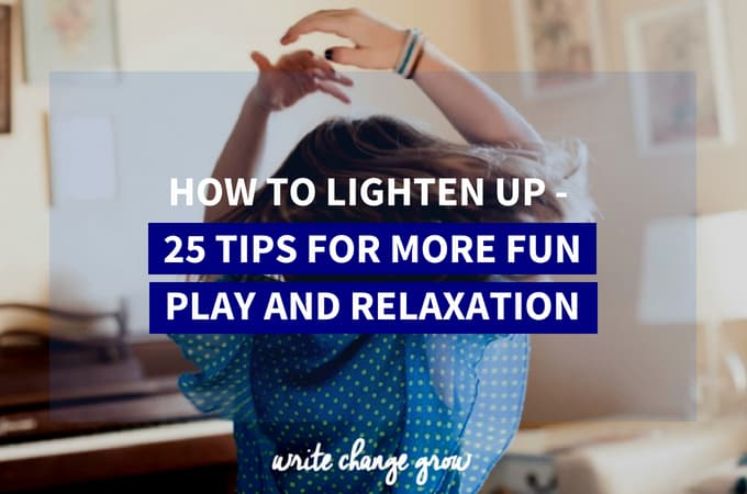 How to Lighten Up – 25 Tips for More Fun, Play and Relaxation