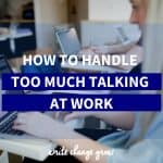 Struggling with too much talking at work? Between open plan offices, loud talkers and coworkers who gossip, you might struggle with too much talking at work. Read this post to find out how to deal with it.