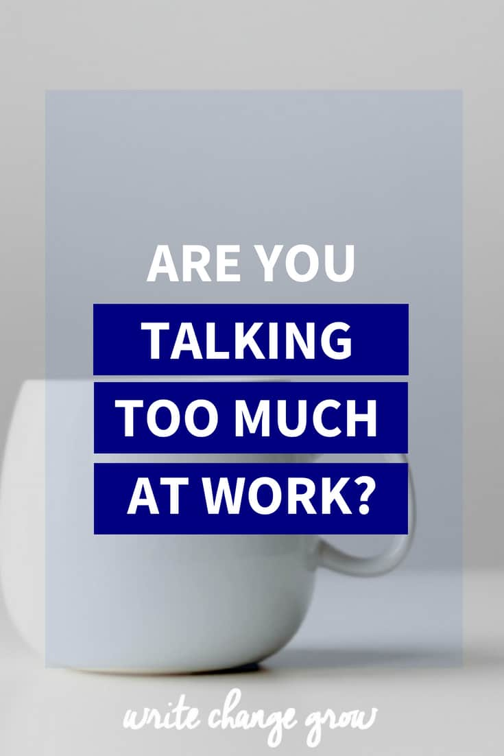 Without realizing you might be talking too much at work and not getting enough done. Read Are you talking too much at work?