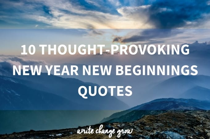 New Beginning Quotes And Sayings: 10 Thought-Provoking New Year New Beginnings Quotes