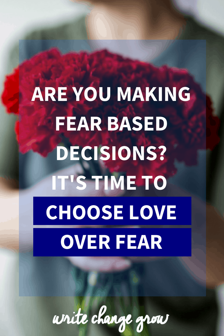Choose love over fear. Are you making fear-based decisions? It's time to choose love over fear.