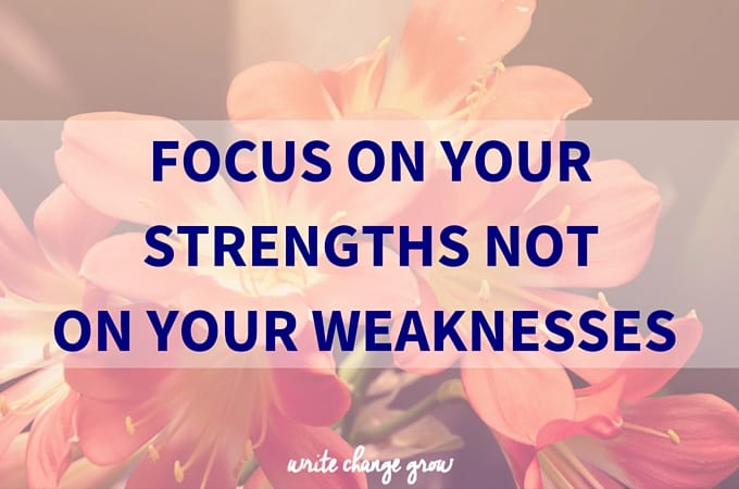 Focus on Your Strengths Not on Your Weaknesses