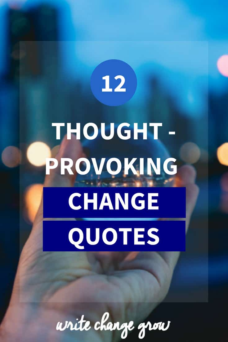 Change happens whether we like it or not. Read 12 Thought-Provoking Change Quotes to help make peace with your feelings on change.