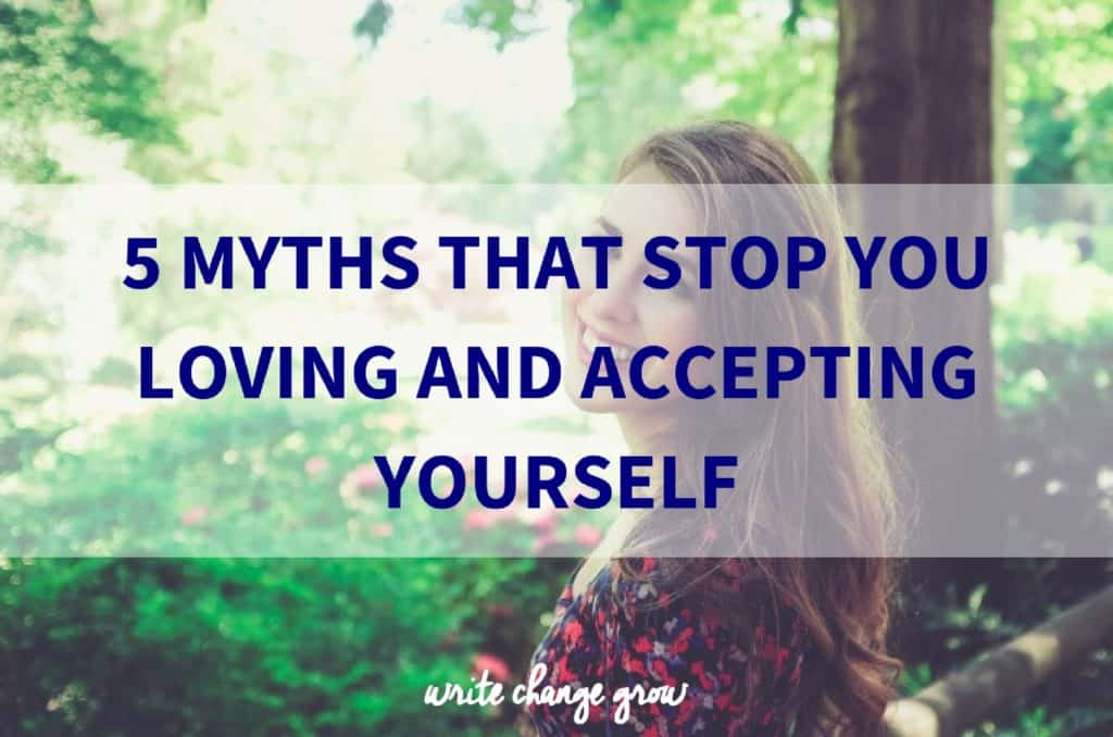 5 Myths That Stop You Loving and Accepting Yourself
