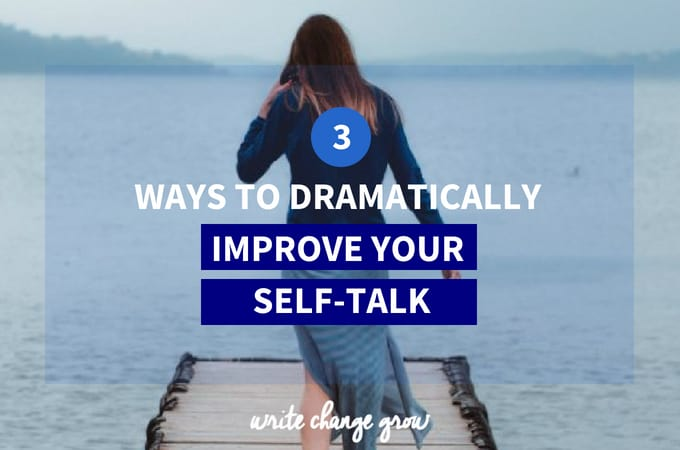 3 Ways to Dramatically Improve Your Positive Self-Talk